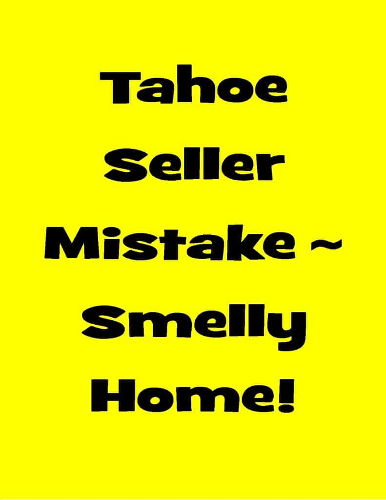 Tahoe Real Estate Seller Mistake – Smelly Home!